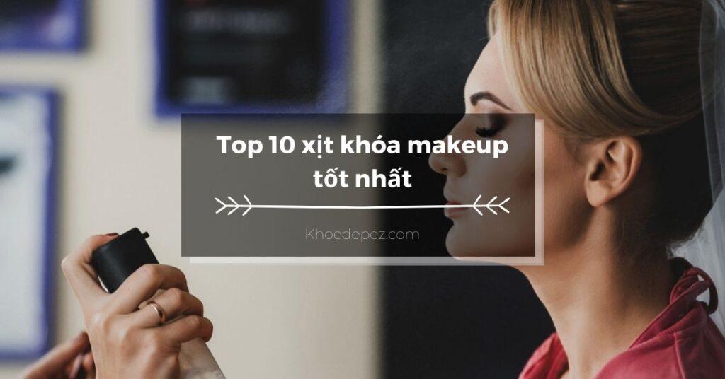 Top xịt khóa makeup tốt nhất
